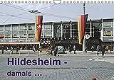 Hildesheim - damals ... (Wandkalender 2018 DIN A4 quer): Hildesheim hat sich verändert! Aufnahmen der 60er und 70er Jahre bringen das alte Flair ... [Apr 11, 2017] Schulz-Dostal, Michael