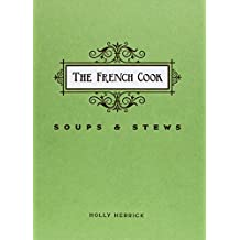 The French Cook: Soups and Stews by Holly Herrick (2014-09-19)