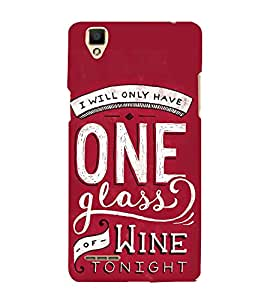 One Glass of Wine Tonight 3D Hard Polycarbonate Designer Back Case Cover for Oppo F1