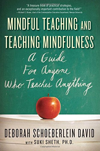 Mindful Teaching And Teaching Mindfulness. A Guide For Anyone Who Teaches Anything