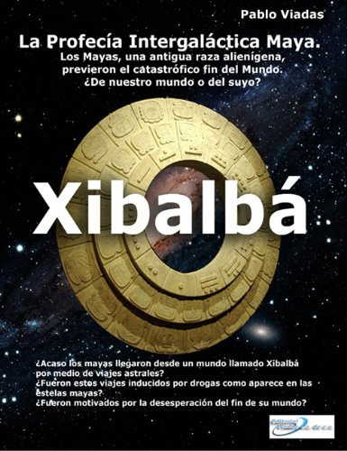 Xibalbá La Profecia Maya: Xibalbá La Profecia Maya por Pablo Viadas