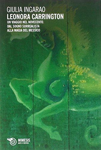 Leonora Carrington. Un viaggio nel Novecento. Dal sogno surrealista alla magia del Messico