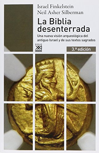 La Biblia desenterrada: Una nueva visión arqueológica del antiguo Israel y de los orígenes de sus textos sagrados (Siglo XXI de España General) por Israel Finkelstein