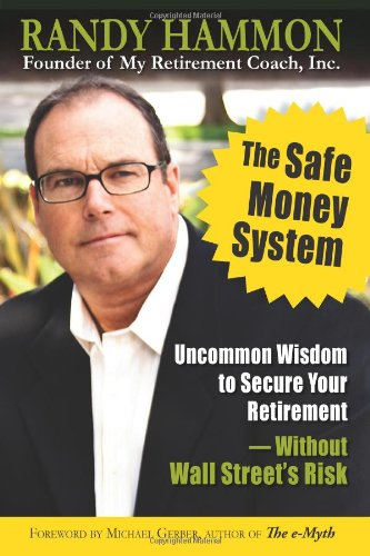 The Safe Money System, Uncommon Wisdom to Secure Your Retirement Without Wall Street's Risk di Randy Hammon,Michael Levin
