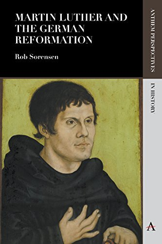 Martin Luther and the German Reformation (Anthem Perspectives in History) by Rob Alan Sorensen (2016-07-07)