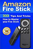 Amazon Fire Stick: 333 Tips And Tricks How to Master your Fire Stick (Streaming Devices, Amazon Fire TV Stick User Guide, How To Use Fire Stick)