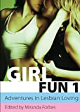 Girl Fun One - Adventures in Lesbian Loving (Xcite Best-Selling Lesbian Collections)