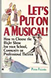 Let's Put on a Musical!: How to Choose the Right Show for Your School, Community or Professional Theater