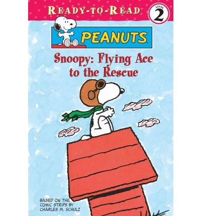 [( Snoopy: Flying Ace to the Rescue )] [by: Charles M Schulz] [Jan-2011]