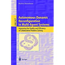 Autonomous Dynamic Reconfiguration in Multi-Agent Systems: Improving the Quality and Efficiency of Collaborative Problem Solving