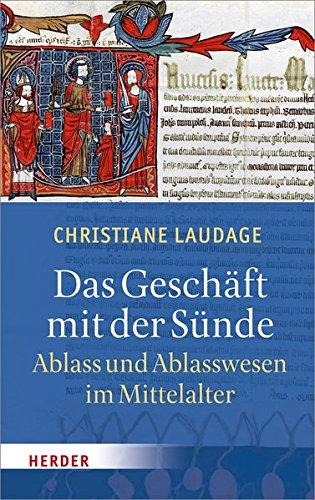 Das Geschäft mit der Sünde: Ablass und Ablasswesen im Mittelalter