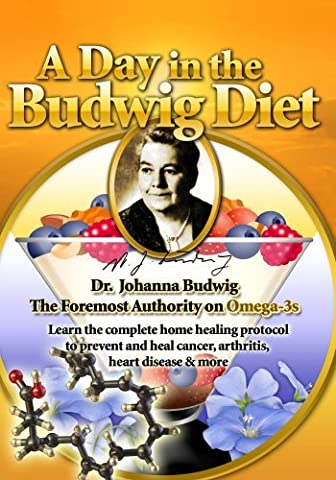 A Day in the Budwig Diet - Learn the complete home healing protocol to prevent and heal cancer, arthritis, heart disease & more by Ursula Escher