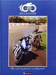 1913-2013, 100 ans de passion : Un siècle de passion motocycliste