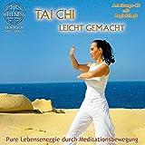 Tai Chi leicht gemacht - Pure Lebensenergie durch Meditationsbewegung