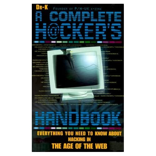 The Complete Hacker's Handbook : Everything You Need to Know About Hacking in the Age of the Web by Dr. X (2000-10-01)