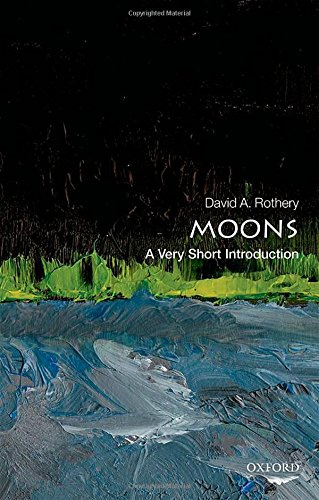 Moons: A Very Short Introduction (Very Short Introductions) por David A. Rothery