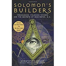 Solomon's Builders: Freemasons, Founding Fathers and the Secrets of Washington D.C. by Christopher Hodapp (2006-12-21)