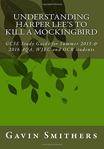 understanding-harper-lees-to-kill-a-mockingbird-gcse-study-guide-for-summer-2015-2016-aqa-wjec-and-o