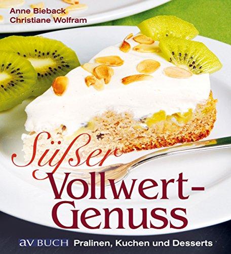 Süßer Vollwertgenuss: Pralinen, Kuchen und Desserts (Genusswelten) Anne Dessert