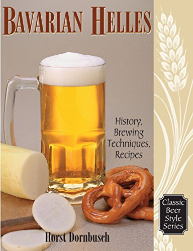 Bavarian Helles: History, Brewing Techniques, Recipes (Classic Beer Style Series)