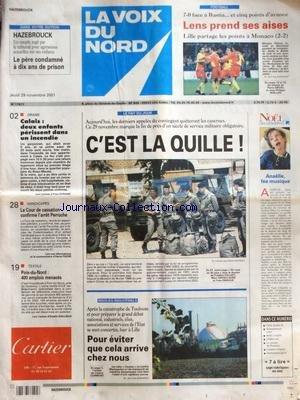 VOIX DU NORD (LA) [No 17871] du 29/11/2001 - LES DERNIERS APPELES DU CONTINGENT QUITTERONT LES CASERNES - RISQUES INDUSTRIELS - POUR EVITER QUE CELA ARRIVE CHEZ NOUS - TEXTILE DU NORD - POIX - 400 EMPLOIS MENACES - LA COUR DE CASSATION CONFIRME L'ARRET PERRUCHE - CALAIS - 2 ENFANTS PERISSENT DANS UN INCENDIE - LES SPORTS - FOOT