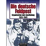 Die deutsche Feldpost: Organisation und Ausrüstung 1939-1945