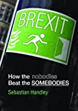 Brexit: How the Nobodies Beat the Somebodies