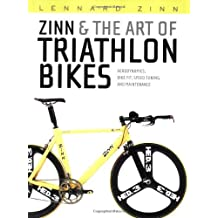 Zinn & the Art of Triathlon Bikes: Aerodynamics, Bike Fit, Speed Tuning, and Maintenance