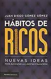 Hábitos de Ricos: Nuevas Ideas Para Alcanzar La Libertad Financiera