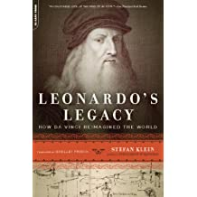 Leonardo's Legacy: How Da Vinci Reimagined the World (English Edition)