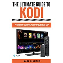 Kodi: The Ultimate Kodi User Guide For How to Install Kodi on Your Fire Tv Stick, Stream Live Tv , Jailbreak A Fire TV Stick and All Kodi Related! 2017 (English Edition)