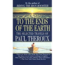 To The Ends Of The Earth: The Selected Travels Of Paul Theroux by Paul Theroux (1994-04-02)
