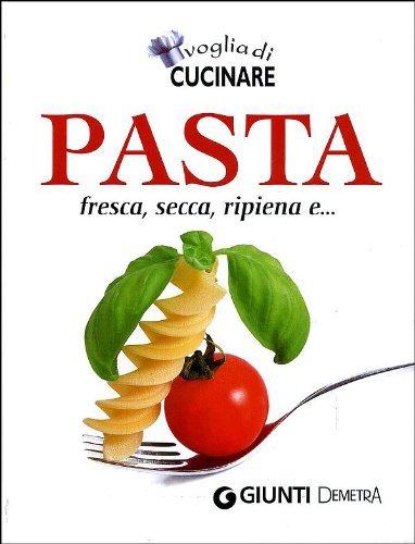 Voglia di Cucinare Pasta (Italian Edition)