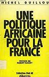 Une politique africaine pour la France (Club 89)