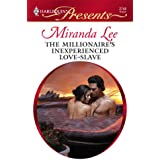 The Millionaire's Inexperienced Love-Slave (Harlequin Presents)