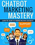 ChatBot Mastery: Learn The Secrets Of Marketing With Chatbots (English Edition)