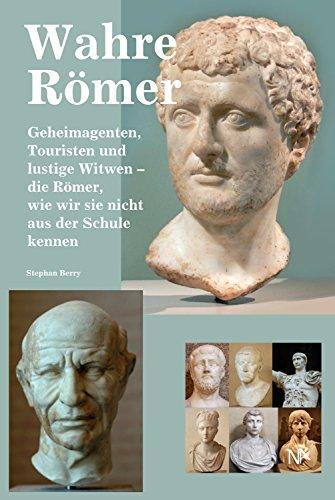 Wahre Römer: Geheimagenten, Touristen und lustige Witwen – die Römer, wie wir sie nicht aus der Schule kennen