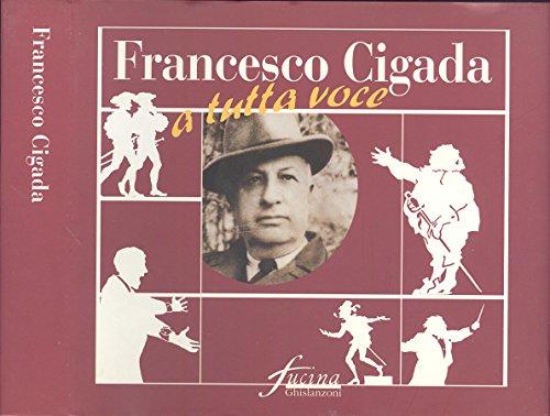 Francesco Cigada. A tutta voce.