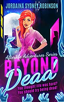 Beyond Dead: An Afterlife Adventures Novel (A Paranormal Ghost Cozy Mystery Series Book 1) (English Edition) di [Robinson, Jordaina Sydney]