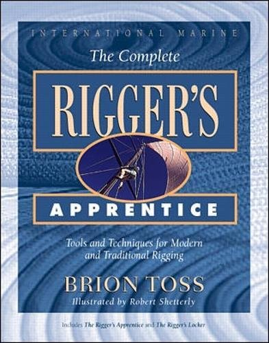 The Complete Rigger's Apprentice: Tools and Techniques for Modern and Traditional Rigging por Brion Toss