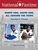 The National Pastime: Baseball in Chicago: North Side, South Side, All Around the Town (National Pastime : a Review of Baseball History)
