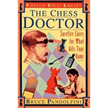 The Chess Doctor: Surefire Cures for What Ails Your Game by Bruce Pandolfini (1995-12-19)