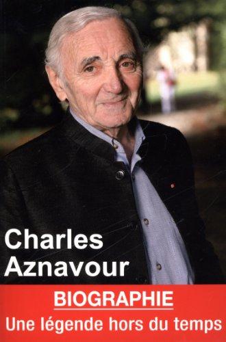 Charles Aznavour : Une légende hors du temps par Claire Lescure