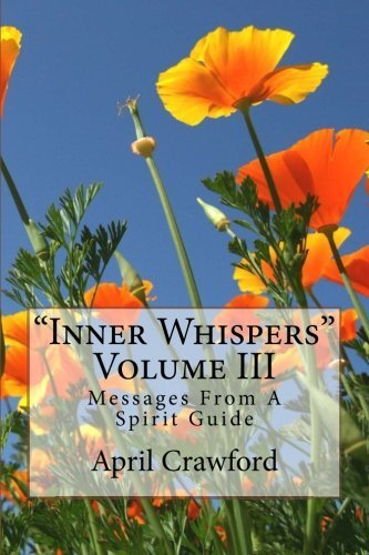 Rent e-Books Inner Whispers: Messages From A Spirit Guide: Volume III: Messages From A Spirit Guide (Volume 3) by April Crawford (2012-10-25)