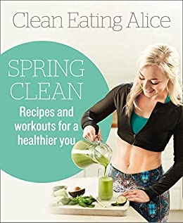 Clean eating alice spring clean recipes and workouts for a clean eating alice spring clean recipes and workouts for a healthier you by liveing forumfinder Images
