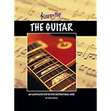 Learn to Play the Guitar: An Illustrated Step-by-step Instructional Guide
