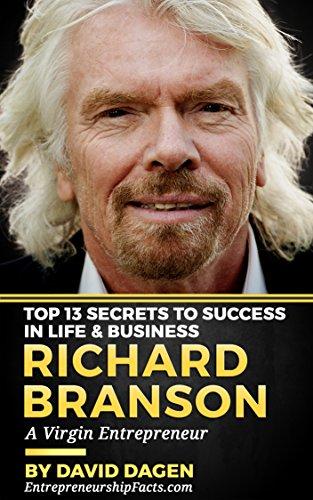 Richard Branson - Top 13 Secrets To Success in Life & Business: A Virgin Entrepreneur (English Edition)
