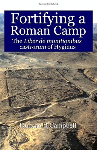 Fortifying a Roman Camp: The Liber de munitionibus castrorum of Hyginus
