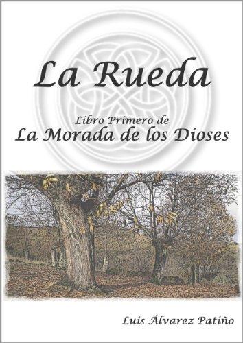 La Rueda (La Morada de los Dioses nº 1) por Luis Álvarez Patiño