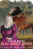 Mail Order Bride: The Stubborn Bride Promised to the Rancher: A Clean Western Historical Romance (Three Big Beautiful Brides Head West Book 2)